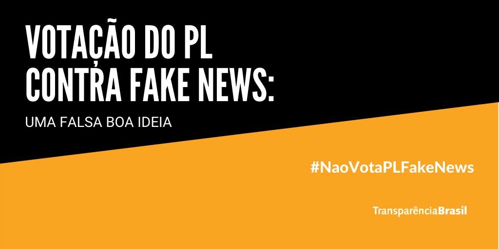 Votação do PL contra fake news: uma falsa boa ideia. #NaoVotaPLFakeNews Transparência Brasil